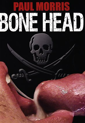 Paul Morris - BONE HEAD [DVDRip]